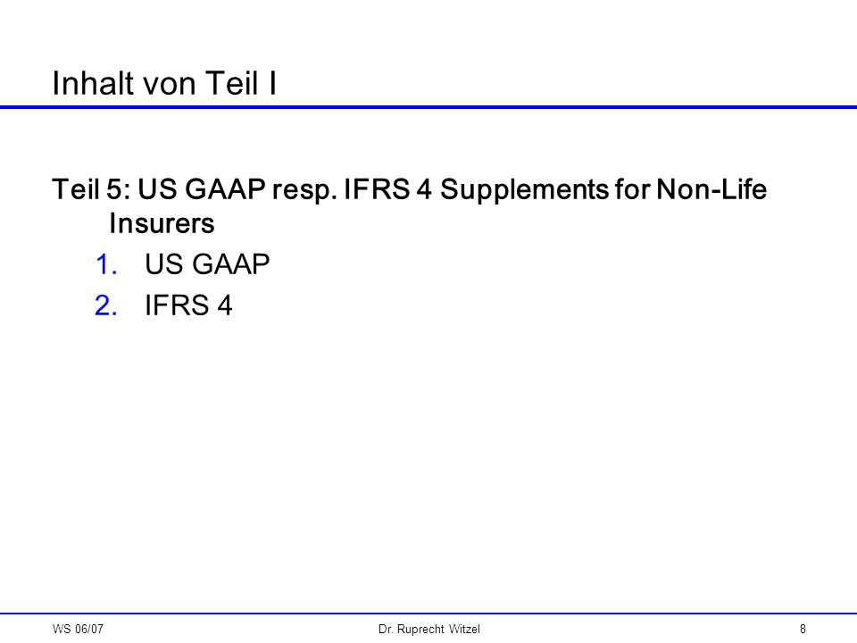 Inhalt von Teil I Teil 5: US GAAP resp. IFRS 4 Supplements for Non-Life Insurers. US GAAP. IFRS 4.