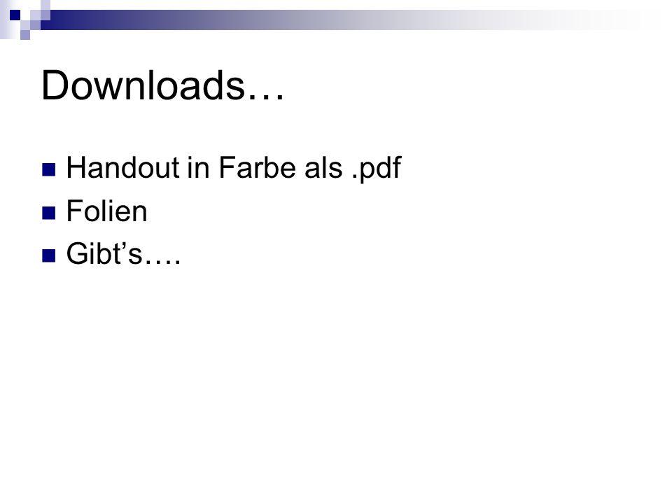 Downloads… Handout in Farbe als .pdf Folien Gibt's….