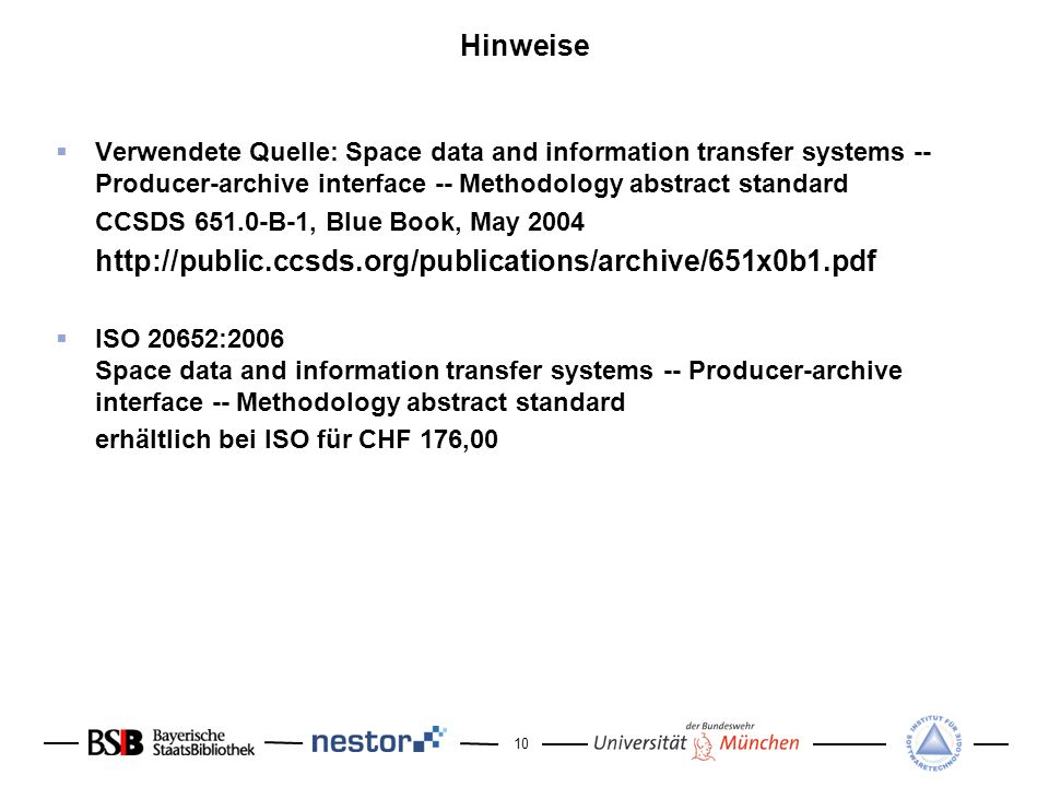 Hinweise Verwendete Quelle: Space data and information transfer systems -- Producer-archive interface -- Methodology abstract standard.