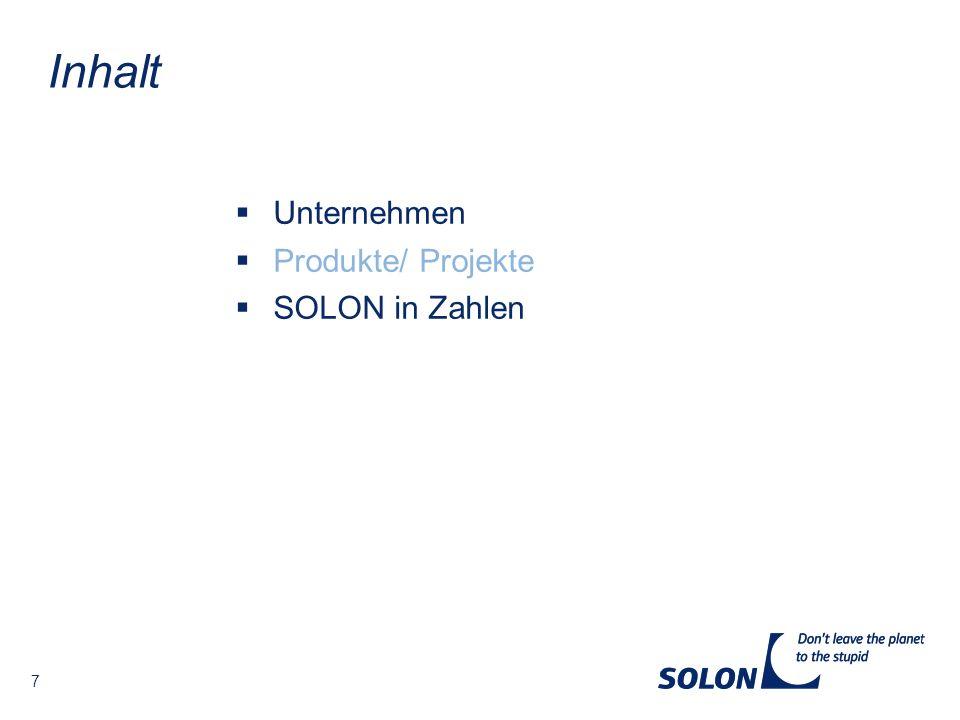 Inhalt Unternehmen Produkte/ Projekte SOLON in Zahlen 7