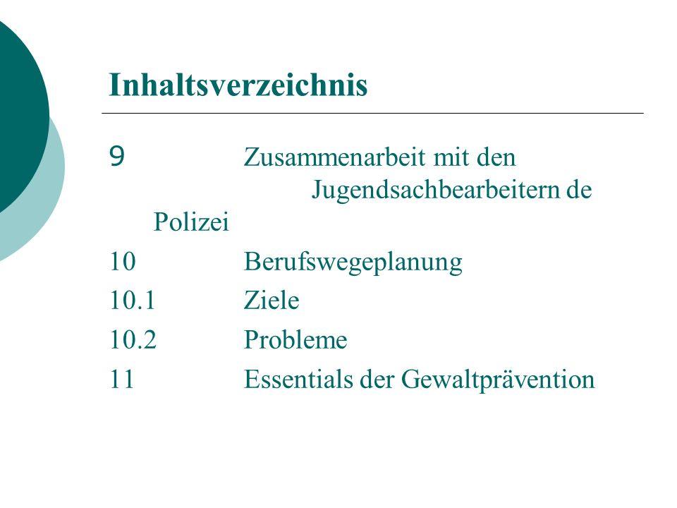 Inhaltsverzeichnis 9 Zusammenarbeit mit den Jugendsachbearbeitern de Polizei. 10 Berufswegeplanung.