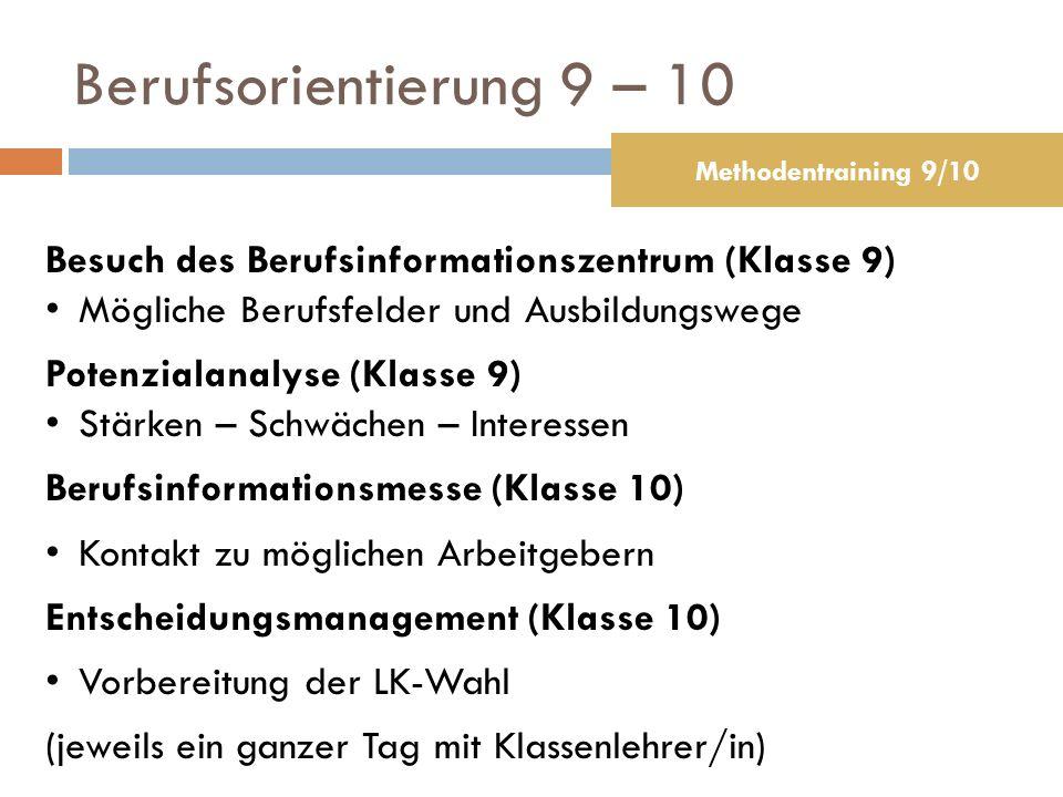 Berufsorientierung 9 – 10 Methodentraining 9/10. Besuch des Berufsinformationszentrum (Klasse 9) Mögliche Berufsfelder und Ausbildungswege.