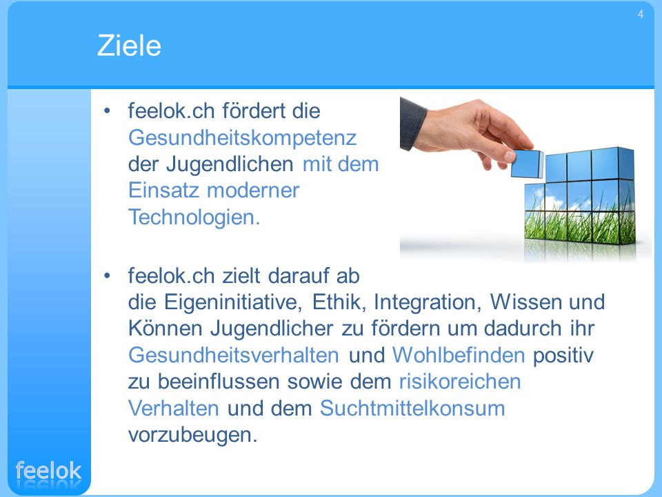 Ziele 4. feelok.ch fördert die Gesundheitskompetenz der Jugendlichen mit dem Einsatz moderner Technologien.