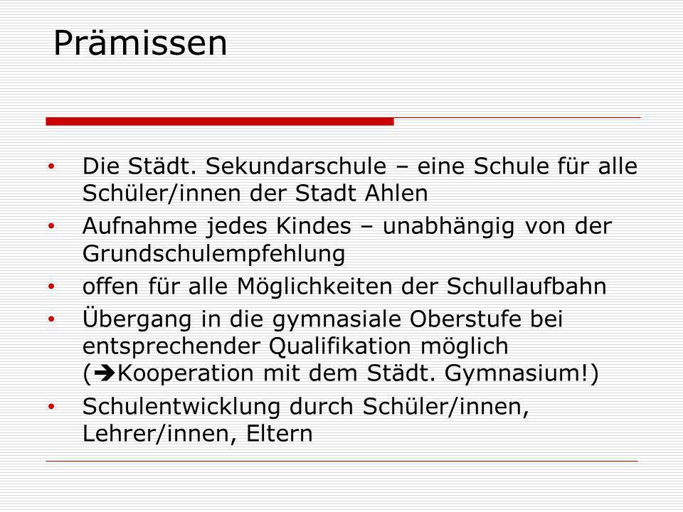 Prämissen Die Städt. Sekundarschule – eine Schule für alle Schüler/innen der Stadt Ahlen.