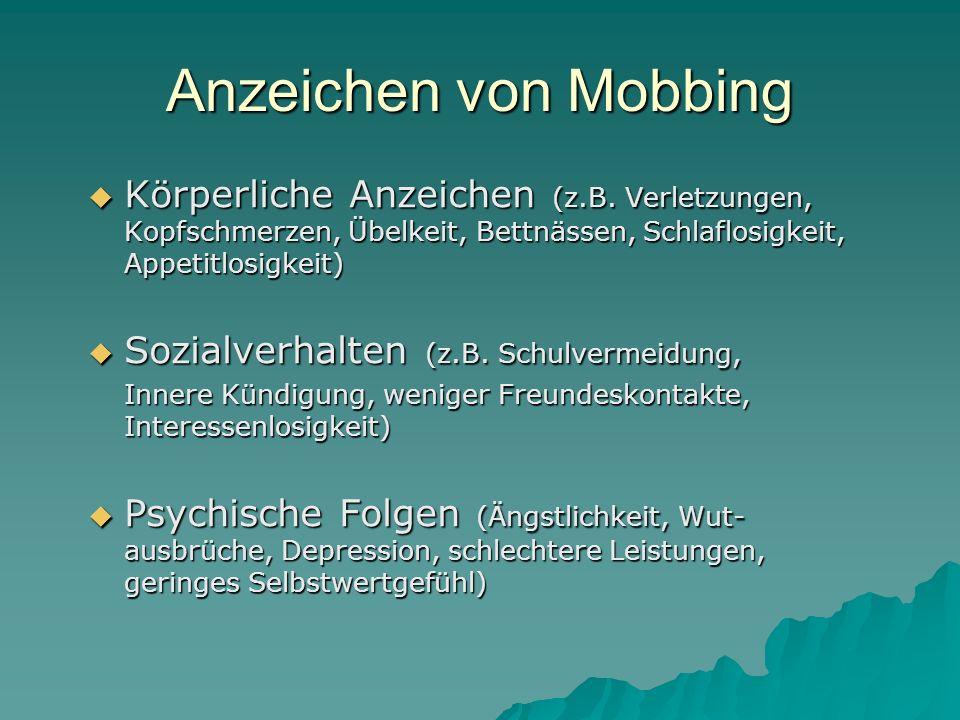Anzeichen von Mobbing Körperliche Anzeichen (z.B. Verletzungen, Kopfschmerzen, Übelkeit, Bettnässen, Schlaflosigkeit, Appetitlosigkeit)