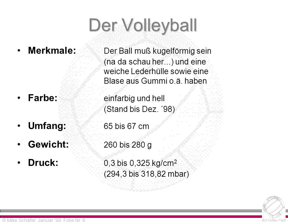 Der Volleyball Merkmale: Der Ball muß kugelförmig sein (na da schau her...) und eine weiche Lederhülle sowie eine Blase aus Gummi o.ä. haben.
