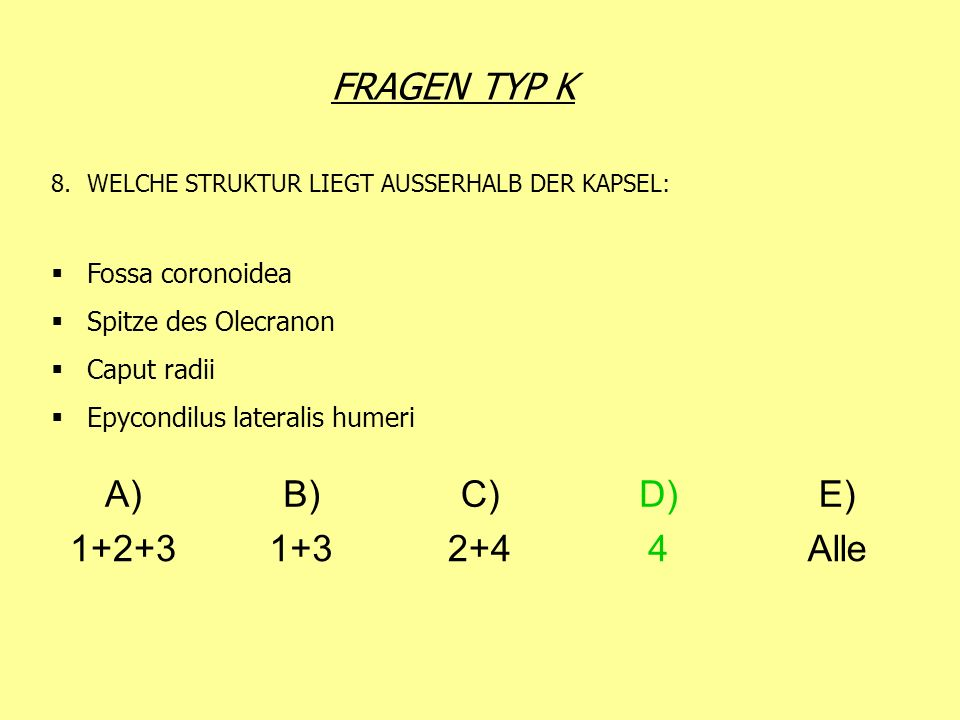 FRAGEN TYP K A) B) C) D) E) 1+2+3 1+3 2+4 4 Alle Fossa coronoidea