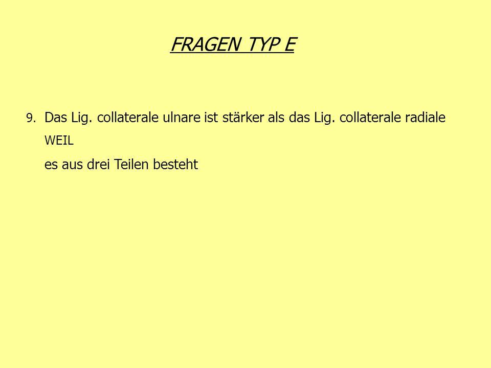 FRAGEN TYP E 9. Das Lig. collaterale ulnare ist stärker als das Lig.