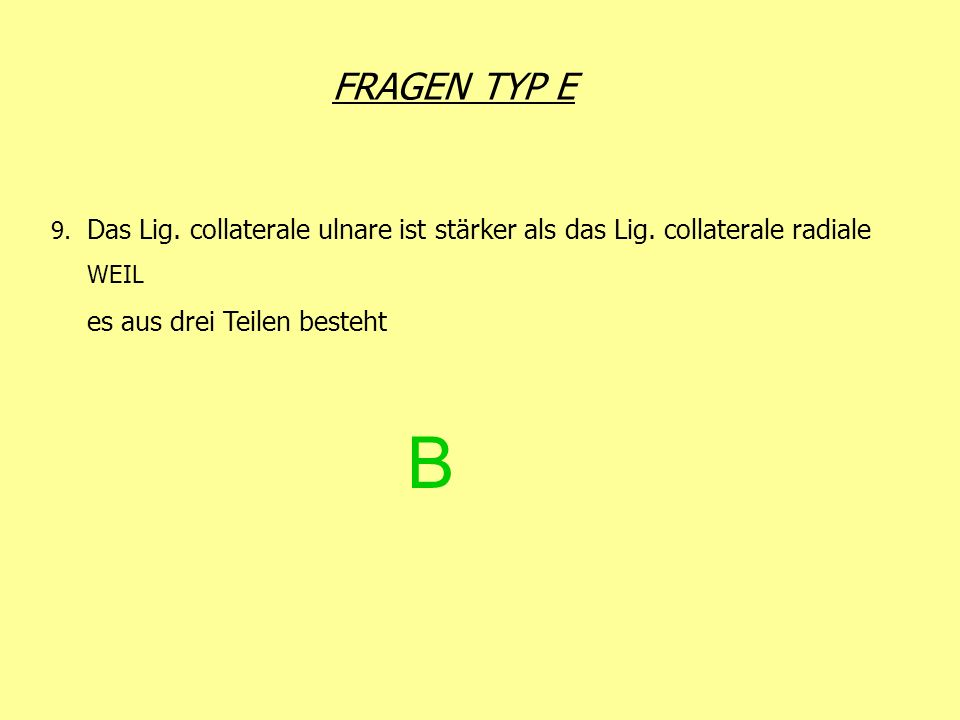 FRAGEN TYP E 9. Das Lig. collaterale ulnare ist stärker als das Lig. collaterale radiale. WEIL. es aus drei Teilen besteht.