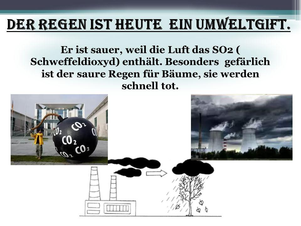 Der Regen ist heute ein Umweltgift.
