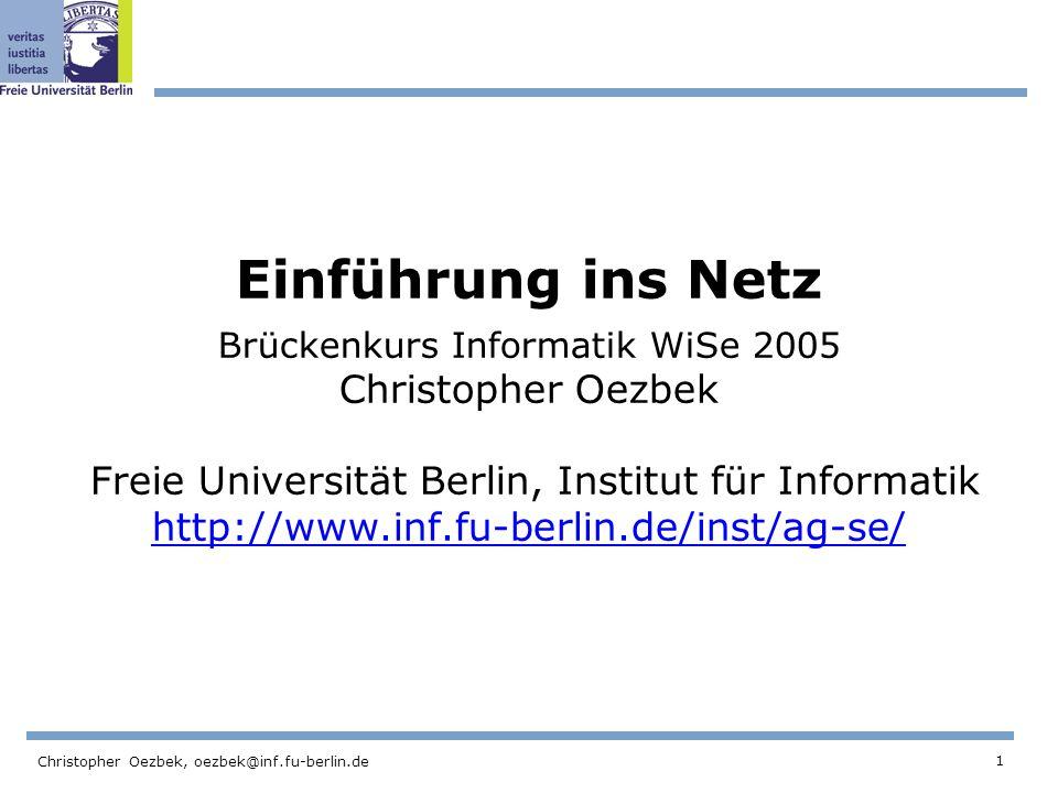 Einführung ins Netz Brückenkurs Informatik WiSe 2005 Christopher Oezbek Freie Universität Berlin, Institut für Informatik http://www.inf.fu-berlin.de/inst/ag-se/