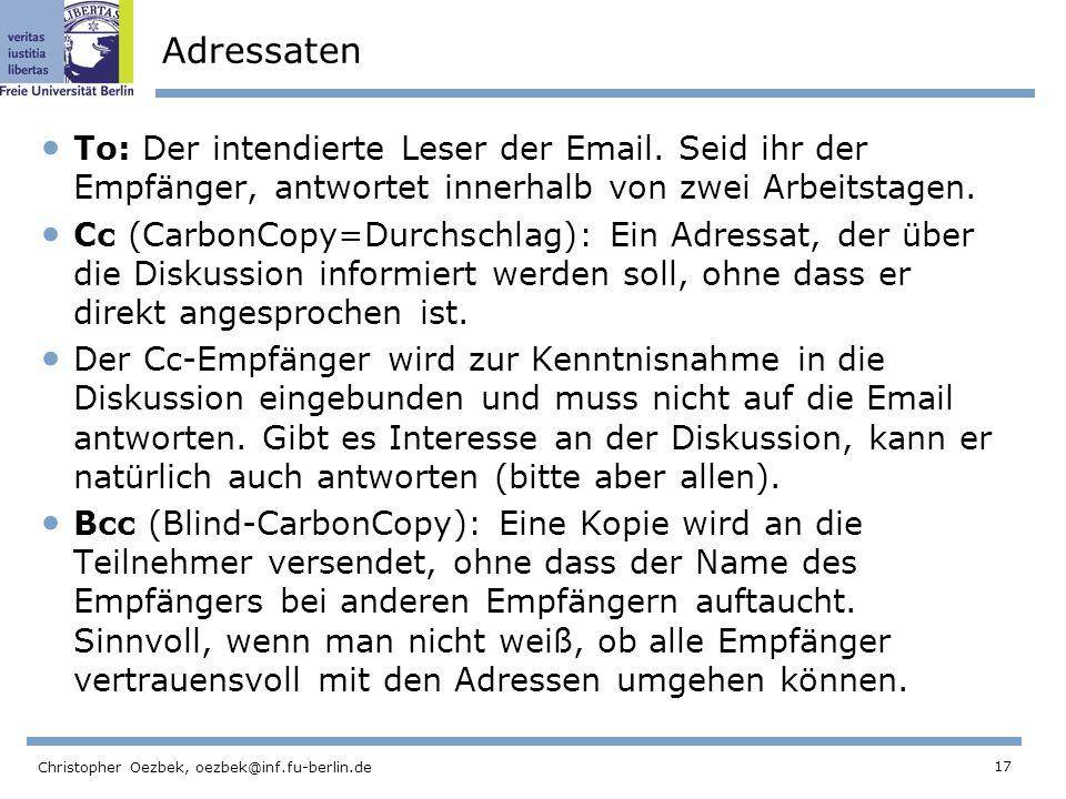 Adressaten To: Der intendierte Leser der Email. Seid ihr der Empfänger, antwortet innerhalb von zwei Arbeitstagen.