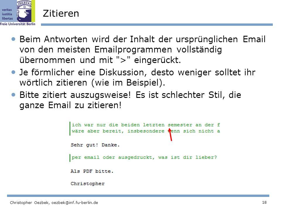 Zitieren Beim Antworten wird der Inhalt der ursprünglichen Email von den meisten Emailprogrammen vollständig übernommen und mit > eingerückt.