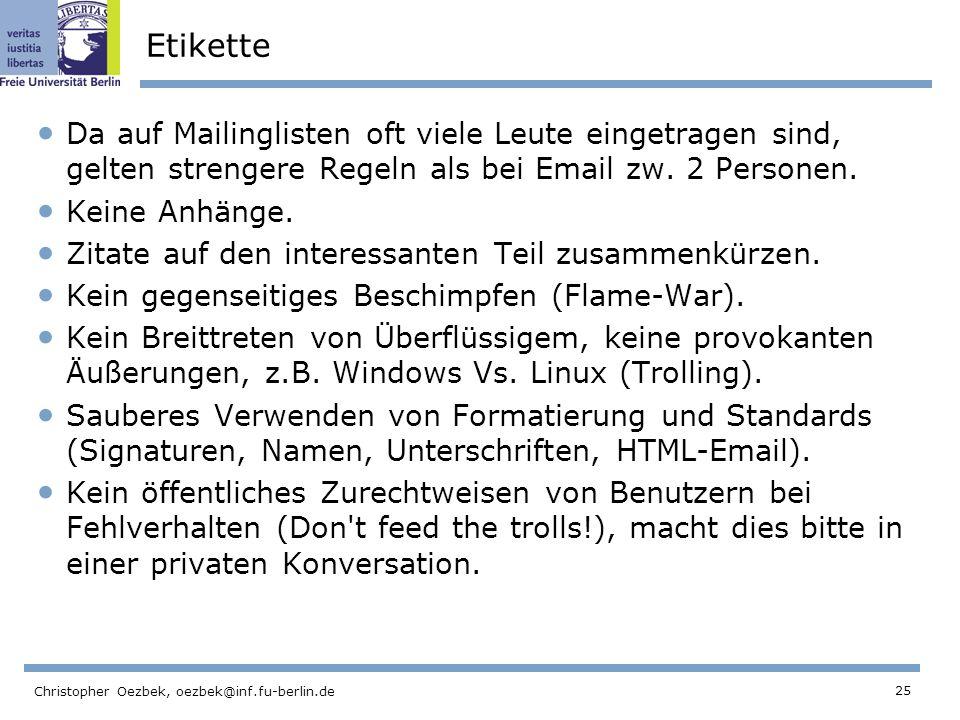 Etikette Da auf Mailinglisten oft viele Leute eingetragen sind, gelten strengere Regeln als bei Email zw. 2 Personen.
