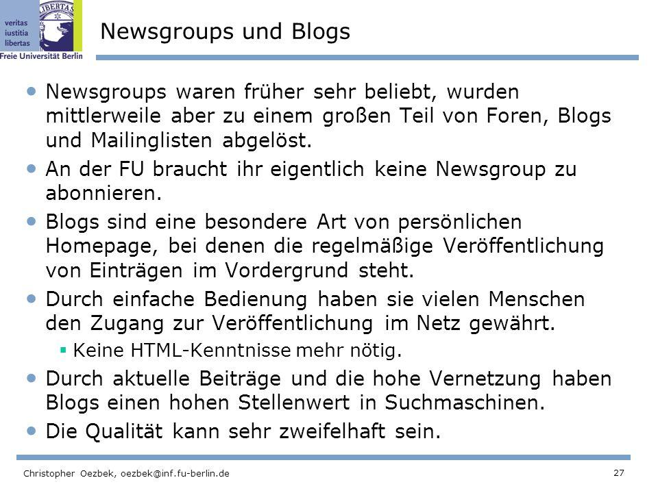 Newsgroups und Blogs Newsgroups waren früher sehr beliebt, wurden mittlerweile aber zu einem großen Teil von Foren, Blogs und Mailinglisten abgelöst.