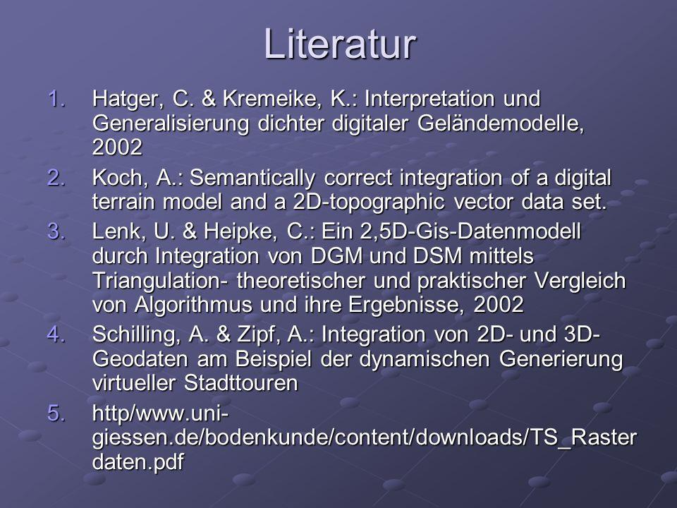 Literatur Hatger, C. & Kremeike, K.: Interpretation und Generalisierung dichter digitaler Geländemodelle, 2002.