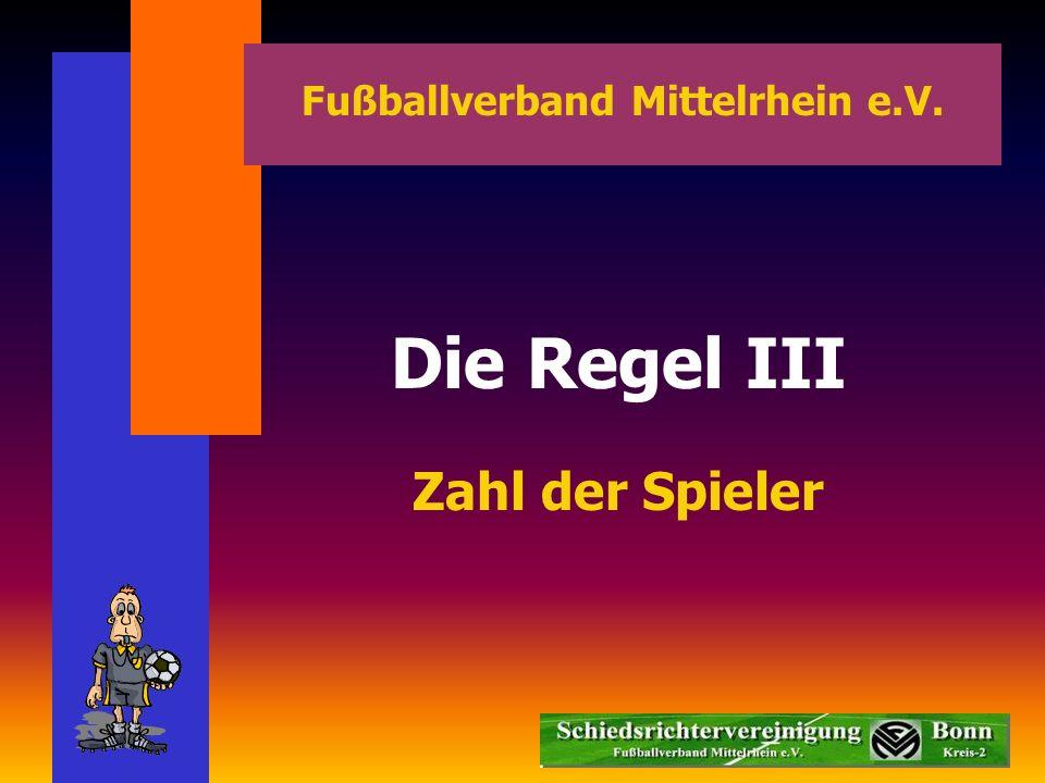 Fußballverband Mittelrhein e.V. Die Regel III Zahl der Spieler