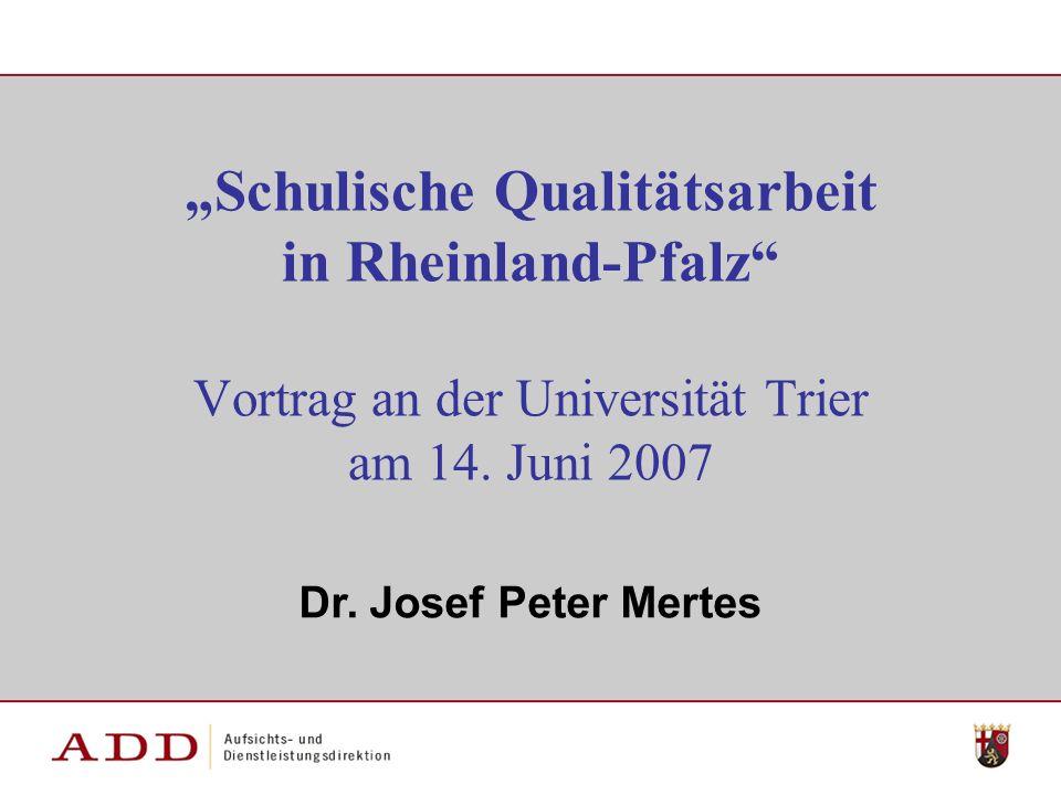 """""""Schulische Qualitätsarbeit in Rheinland-Pfalz Vortrag an der Universität Trier am 14. Juni 2007"""