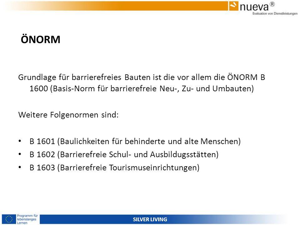 ÖNORM Grundlage für barrierefreies Bauten ist die vor allem die ÖNORM B 1600 (Basis-Norm für barrierefreie Neu-, Zu- und Umbauten)