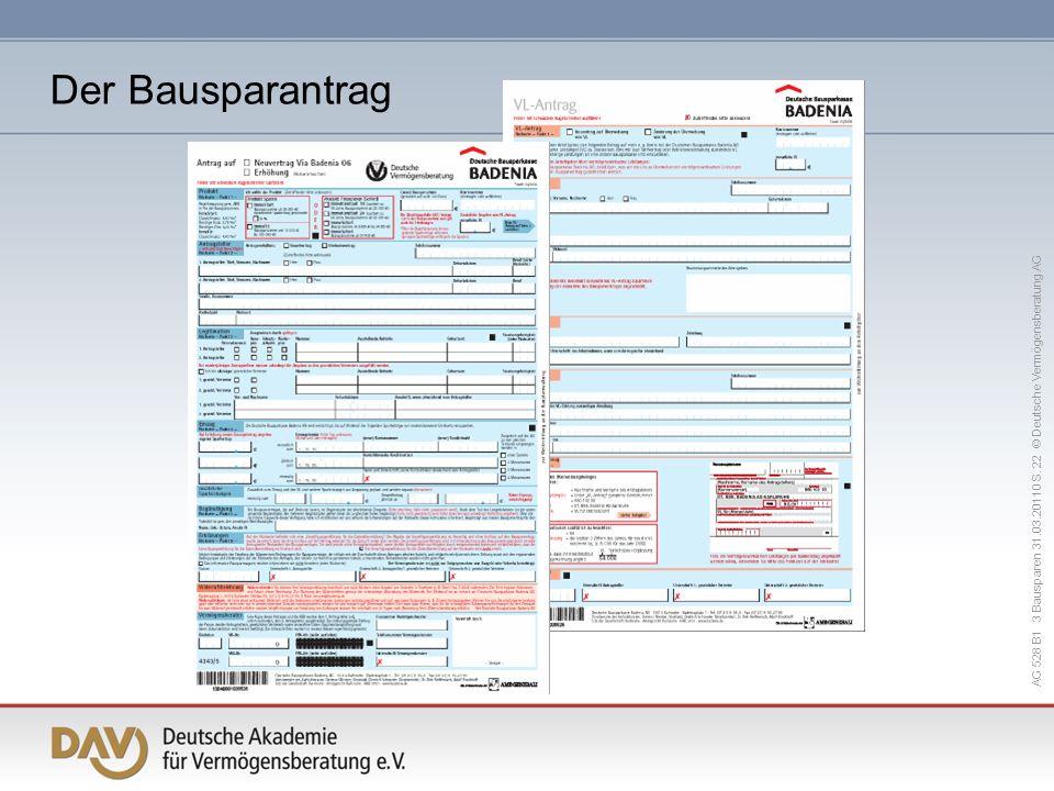 Der Bausparantrag AG 528 B1 3 Bausparen 31.03.20110 S. 22 © Deutsche Vermögensberatung AG