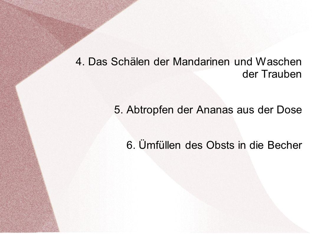 4. Das Schälen der Mandarinen und Waschen der Trauben