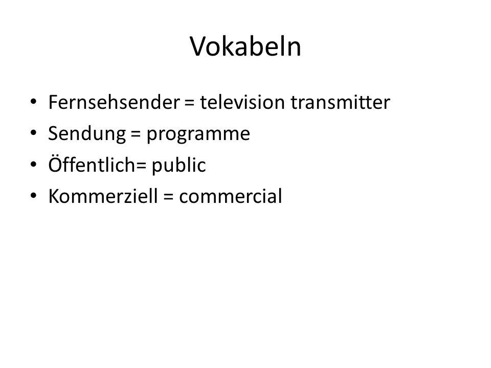 Vokabeln Fernsehsender = television transmitter Sendung = programme