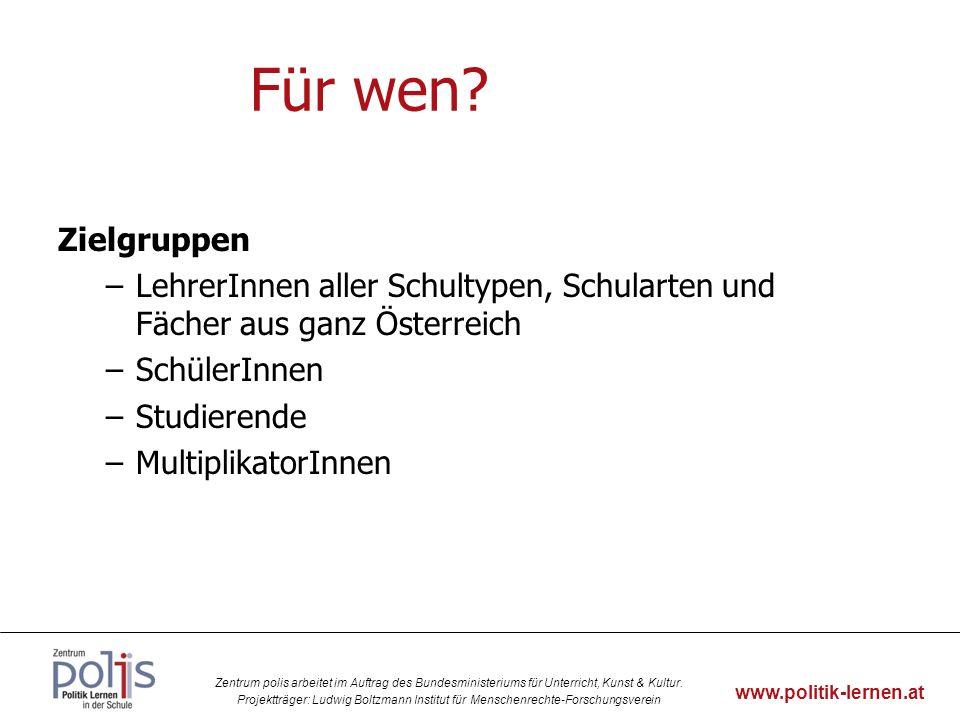 Für wen Zielgruppen. LehrerInnen aller Schultypen, Schularten und Fächer aus ganz Österreich. SchülerInnen.
