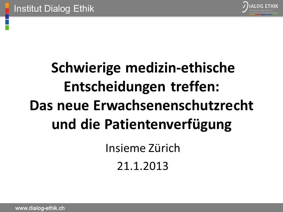 Institut Dialog Ethik Schwierige medizin-ethische Entscheidungen treffen: Das neue Erwachsenenschutzrecht und die Patientenverfügung.
