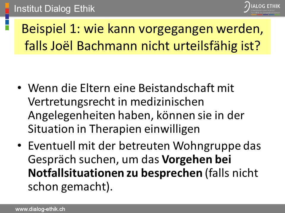 Institut Dialog Ethik Beispiel 1: wie kann vorgegangen werden, falls Joël Bachmann nicht urteilsfähig ist