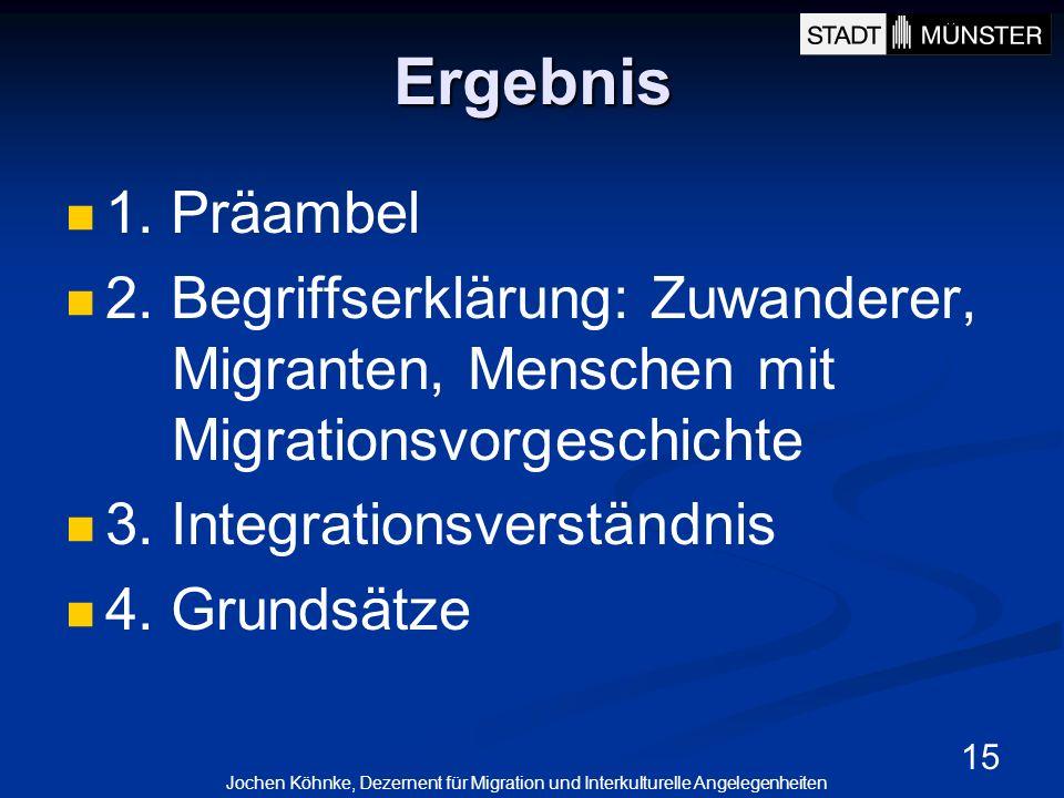 Ergebnis 1. Präambel. 2. Begriffserklärung: Zuwanderer, Migranten, Menschen mit Migrationsvorgeschichte.
