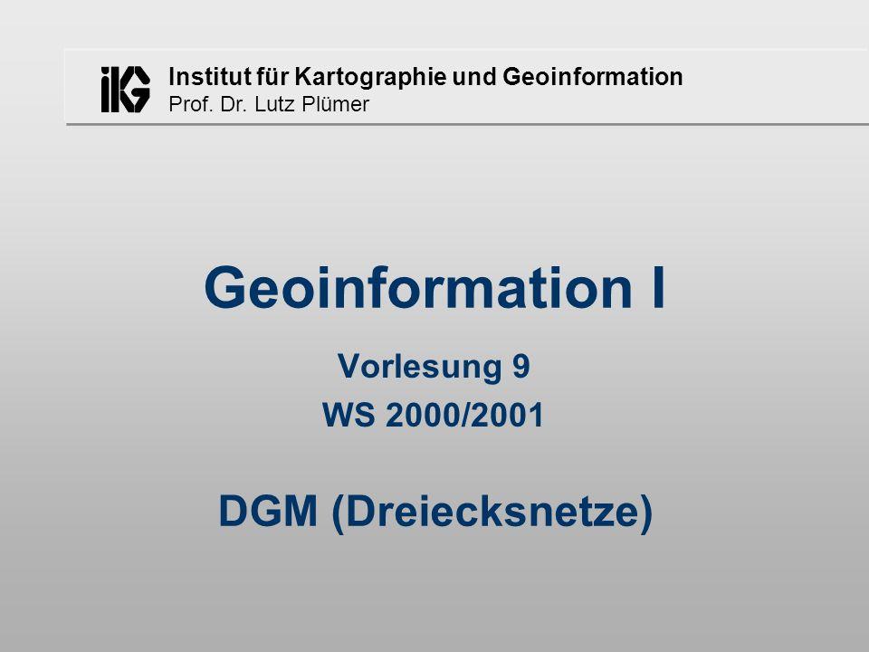 Geoinformation I Vorlesung 9 WS 2000/2001 DGM (Dreiecksnetze)