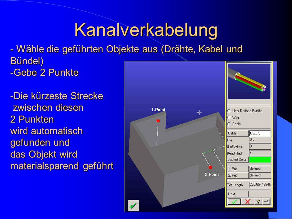 Kanalverkabelung Wähle die geführten Objekte aus (Drähte, Kabel und Bündel) Gebe 2 Punkte.