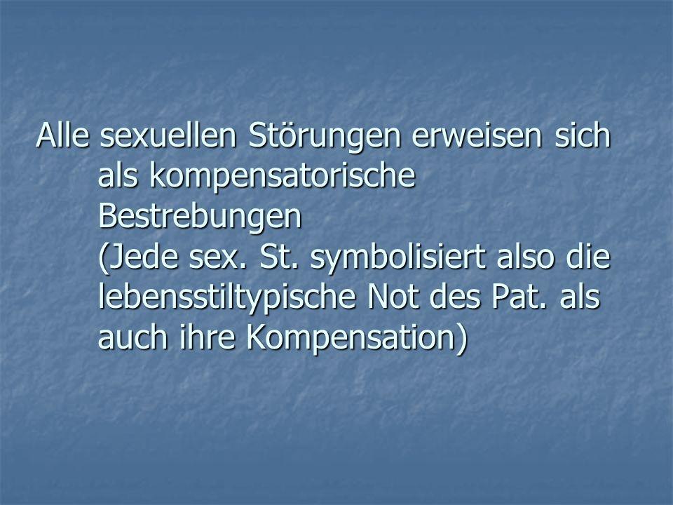 Alle sexuellen Störungen erweisen sich als kompensatorische Bestrebungen (Jede sex.