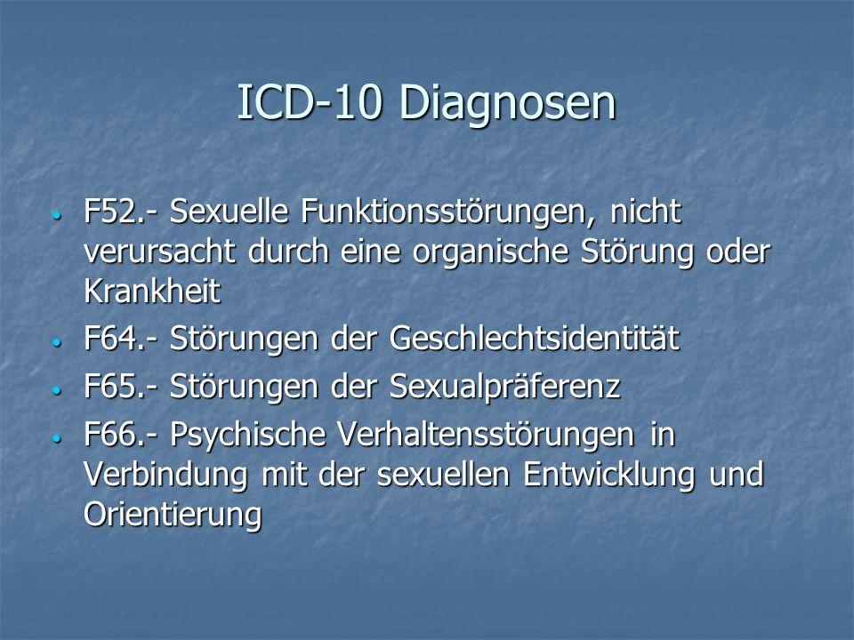 ICD-10 Diagnosen F52.- Sexuelle Funktionsstörungen, nicht verursacht durch eine organische Störung oder Krankheit.