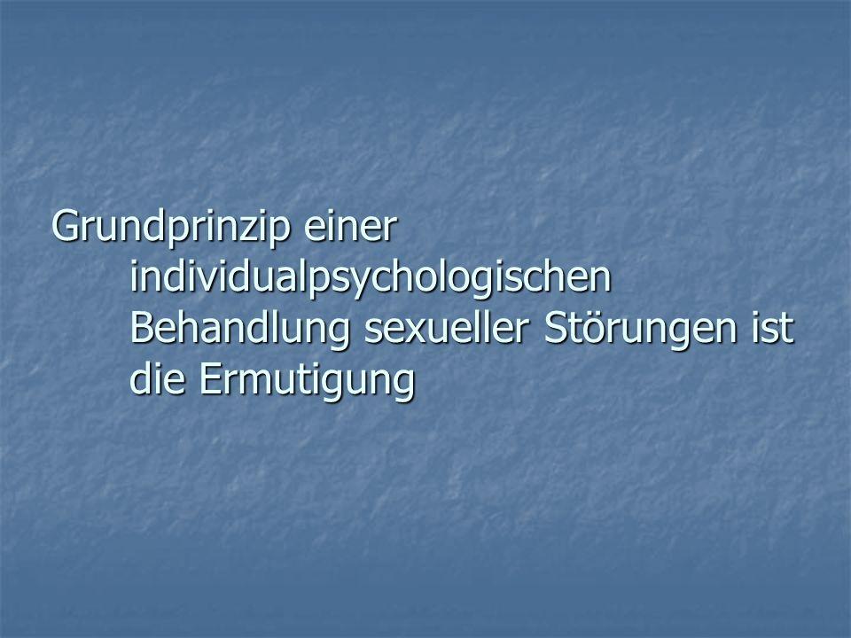 Grundprinzip einer individualpsychologischen Behandlung sexueller Störungen ist die Ermutigung
