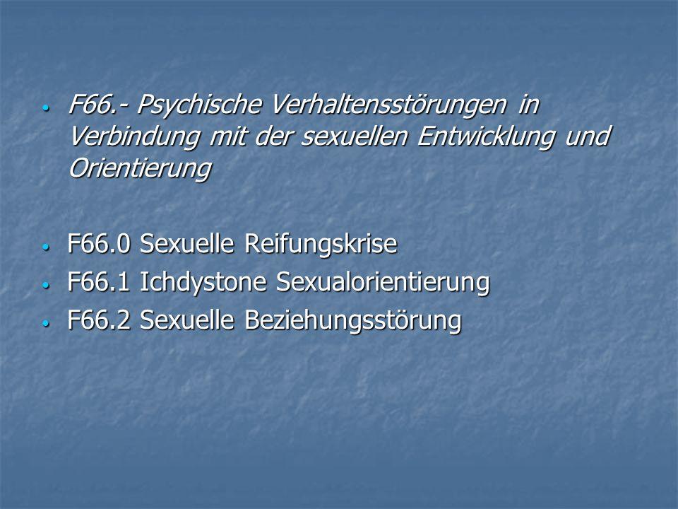 F66.- Psychische Verhaltensstörungen in Verbindung mit der sexuellen Entwicklung und Orientierung