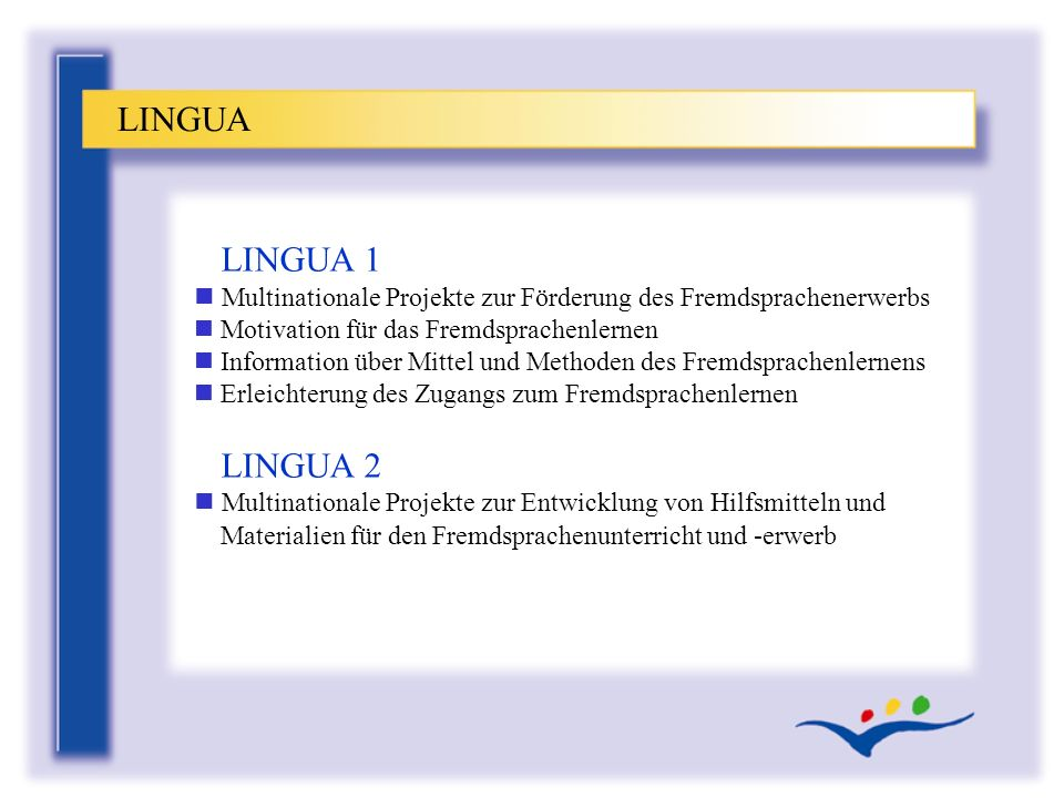LINGUA LINGUA 1. Multinationale Projekte zur Förderung des Fremdsprachenerwerbs. Motivation für das Fremdsprachenlernen.