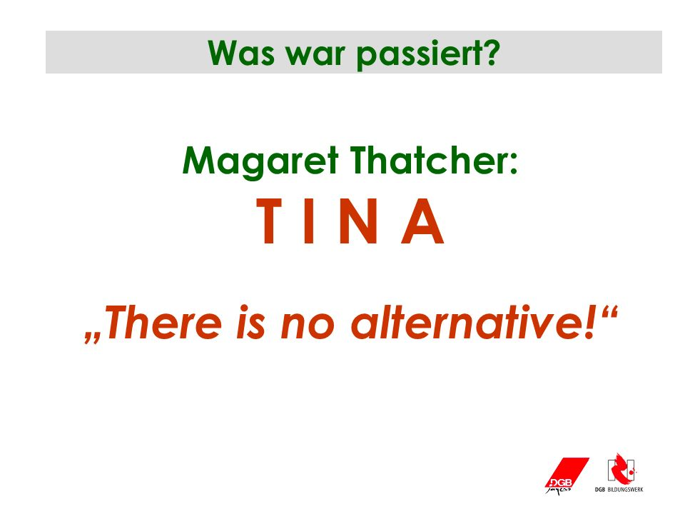 """There is no alternative!"