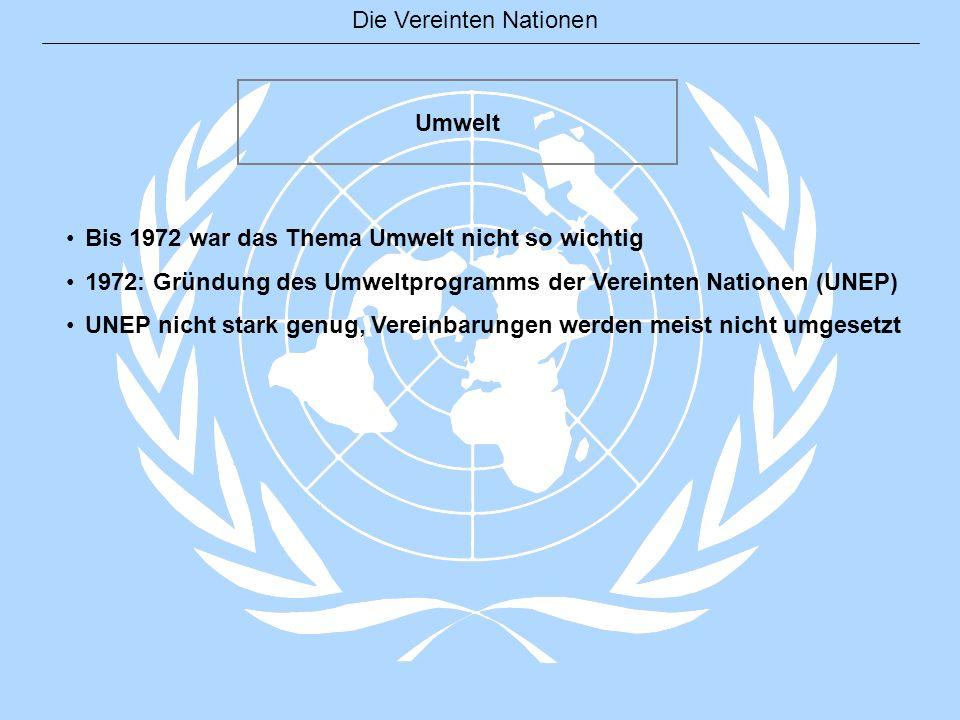 Umwelt Bis 1972 war das Thema Umwelt nicht so wichtig. 1972: Gründung des Umweltprogramms der Vereinten Nationen (UNEP)