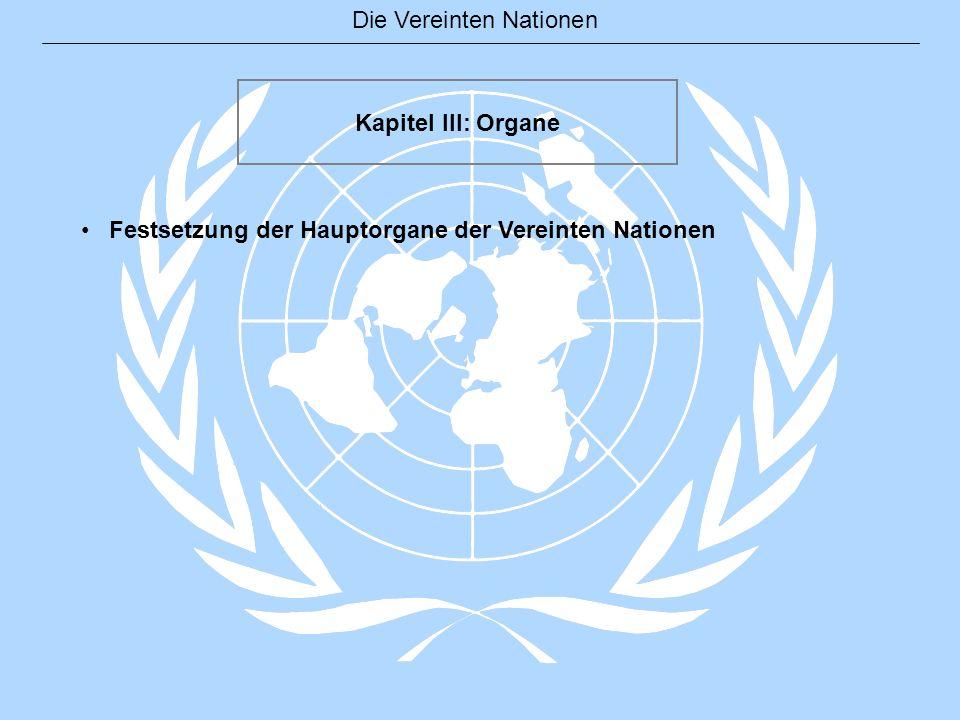 Kapitel III: Organe Festsetzung der Hauptorgane der Vereinten Nationen