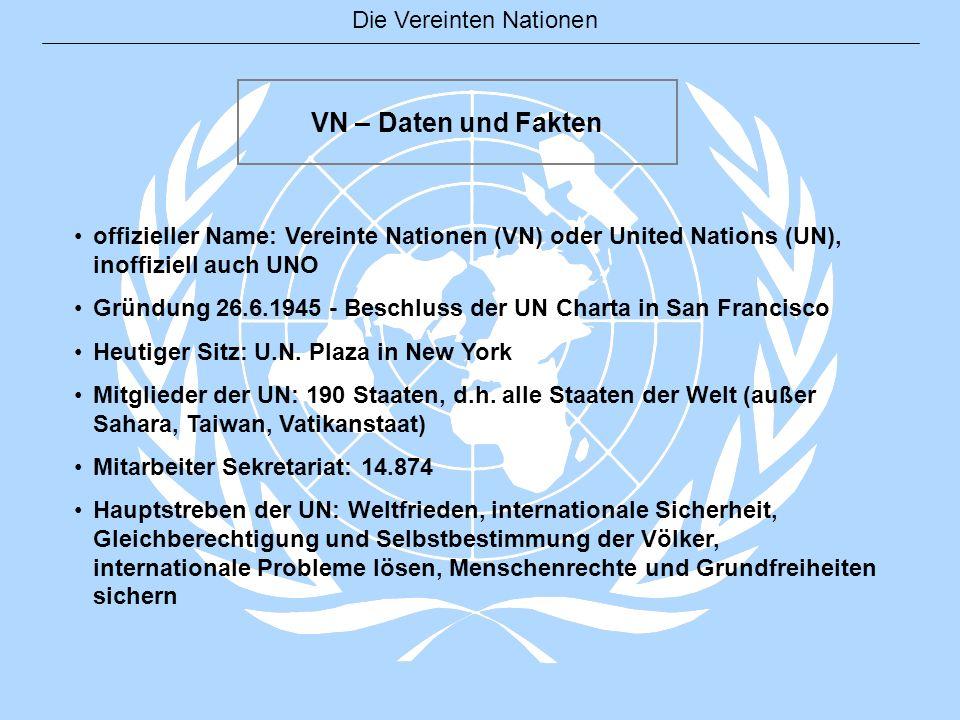 VN – Daten und Fakten offizieller Name: Vereinte Nationen (VN) oder United Nations (UN), inoffiziell auch UNO.