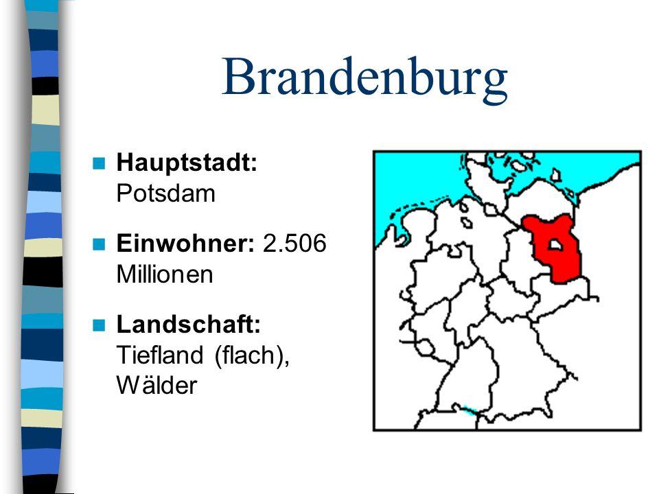 Brandenburg Hauptstadt: Potsdam Einwohner: 2.506 Millionen