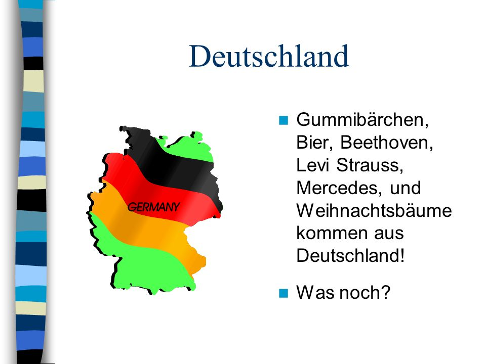 Deutschland Gummibärchen, Bier, Beethoven, Levi Strauss, Mercedes, und Weihnachtsbäume kommen aus Deutschland!
