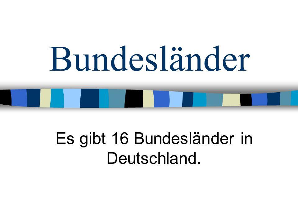 Es gibt 16 Bundesländer in Deutschland.