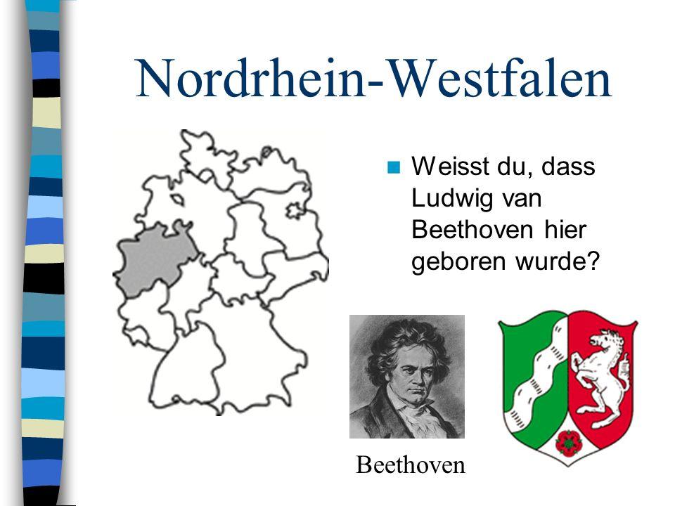 Nordrhein-Westfalen Weisst du, dass Ludwig van Beethoven hier geboren wurde Beethoven