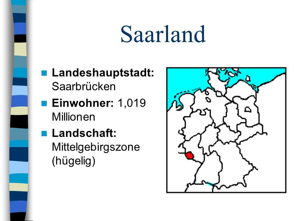 Saarland Landeshauptstadt: Saarbrücken Einwohner: 1,019 Millionen