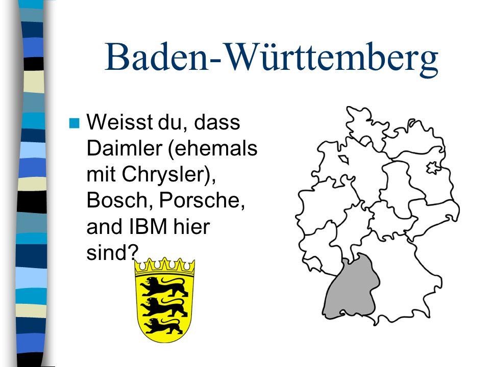Baden-Württemberg Weisst du, dass Daimler (ehemals mit Chrysler), Bosch, Porsche, and IBM hier sind