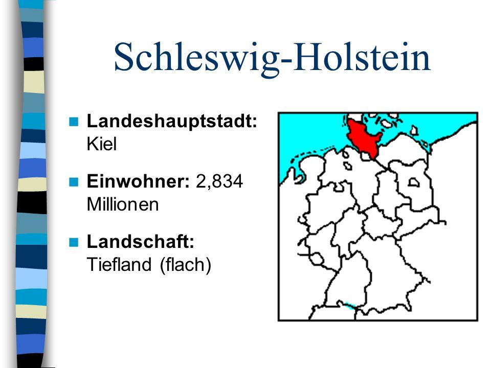 Schleswig-Holstein Landeshauptstadt: Kiel Einwohner: 2,834 Millionen