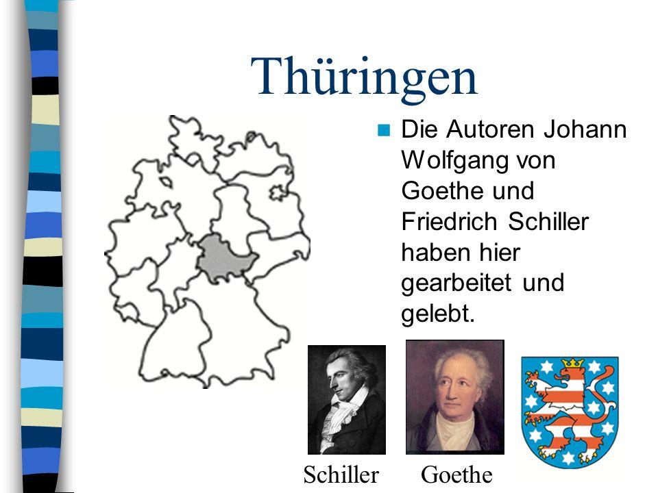 Thüringen Die Autoren Johann Wolfgang von Goethe und Friedrich Schiller haben hier gearbeitet und gelebt.