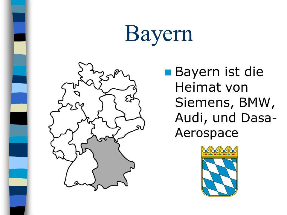 Bayern Bayern ist die Heimat von Siemens, BMW, Audi, und Dasa-Aerospace